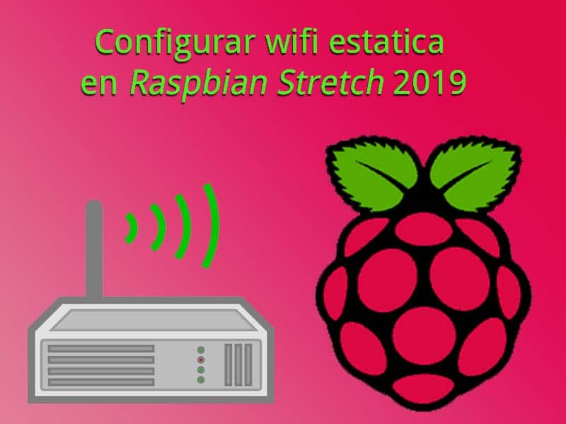 Configurar wifi estatica en Raspbian Stretch