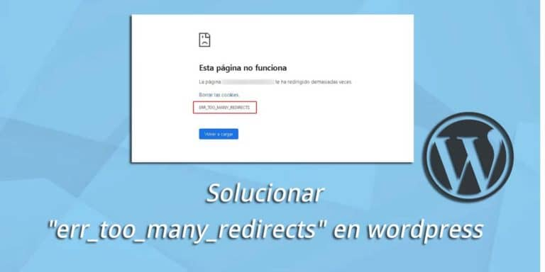 "Solucionar el error ""err_too_many_redirects"" en Wordpress"